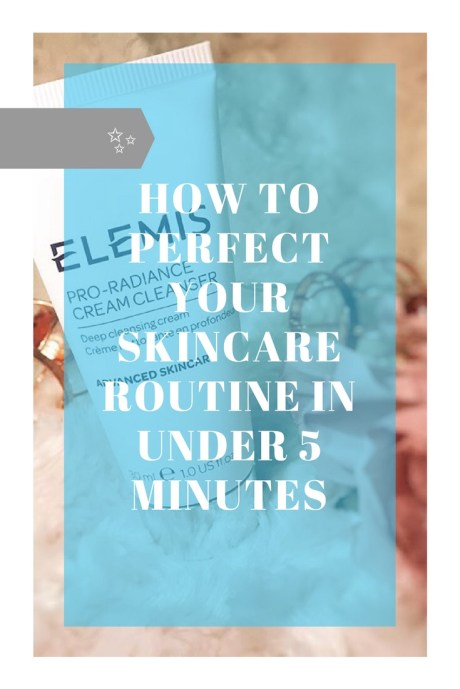 how to perfect your skin care routine in under 5 minutes