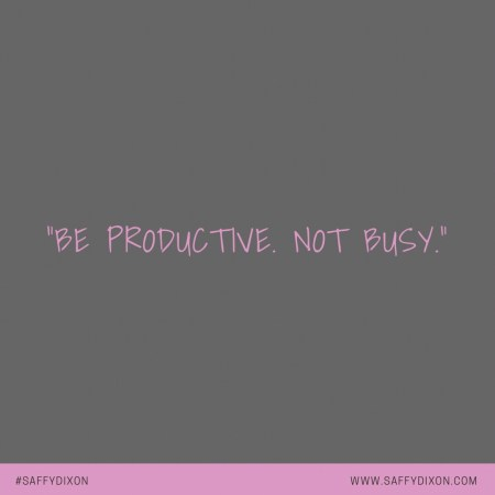 """""""Be productive. Not busy."""""""