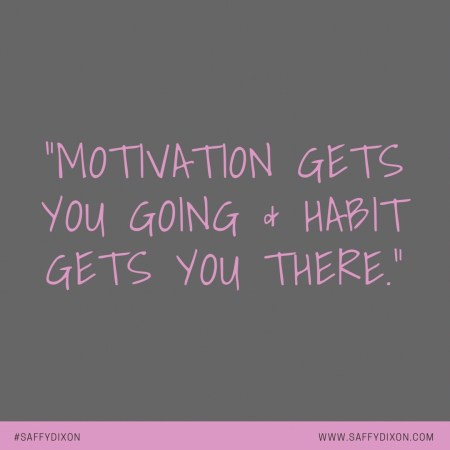 """""""Motivation gets you going & habit gets you there."""""""