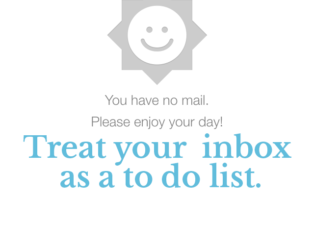 Treat your inbox as a to do list.