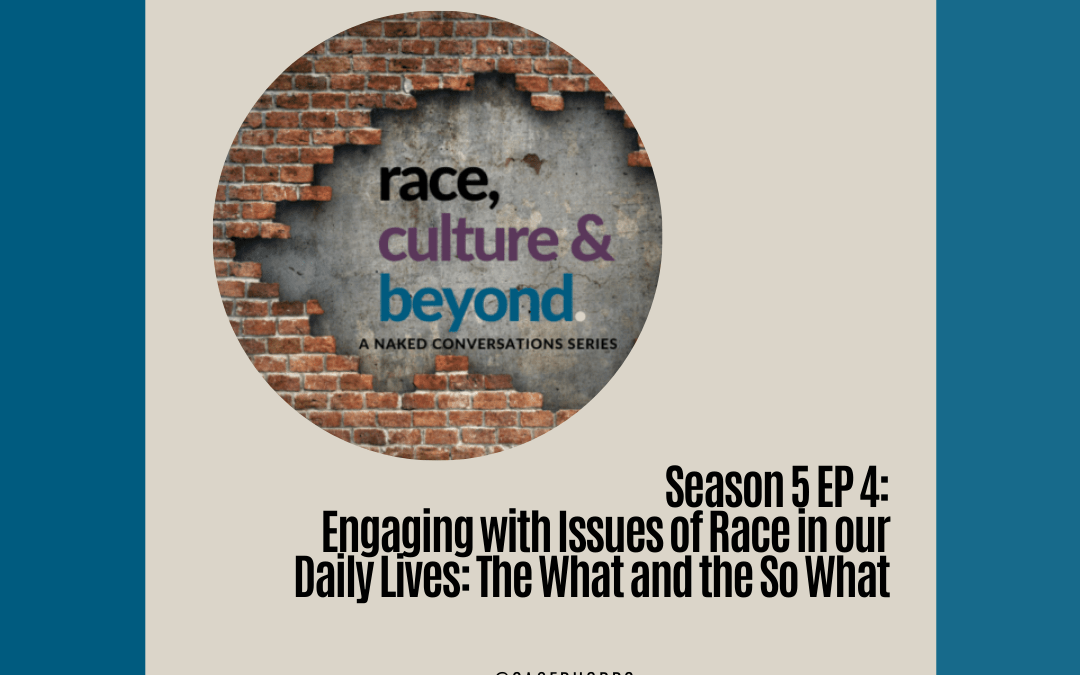Season 5 E4: Engaging with Issues of Race in our Daily Lives: The What and the So What