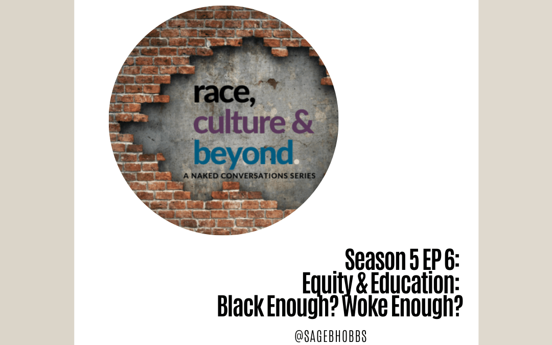 Season 5 E6: Equity & Education: Black Enough? Woke Enough?