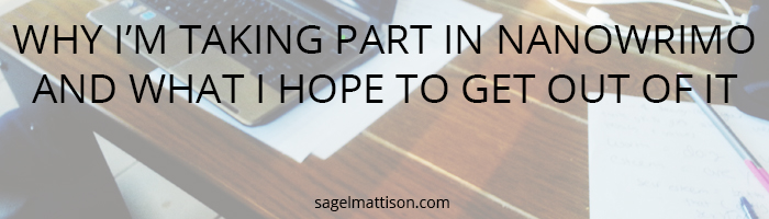 WHY I'M TAKING PART IN NANOWRIMO AND WHAT I HOPE TO GET OUT OF IT from Sage L Mattison