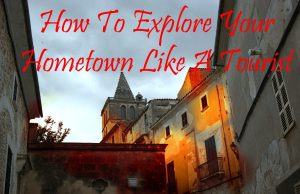 How To Explore Your Hometown Like A Tourist