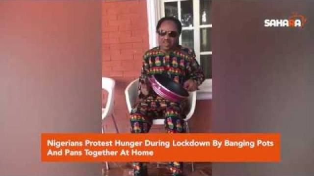 Nigerians Protest Hunger During Lockdown By Banging Pots And Pans Together At Home