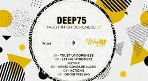 EP: Deep75 - Trust In Ur Dopeness