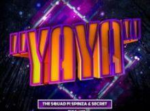 The Squad ft Spinza & Secret - Yaya