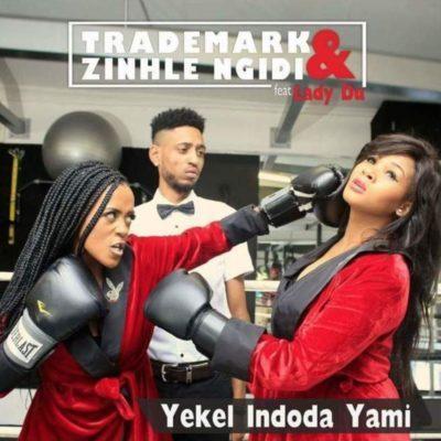 Trademark & Zinhle Ngidi ft Lady Du - Yekel Indoda