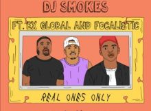 DJ Smokes ft Ex Global & Focalistic - Real Ones Only