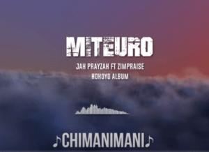 Jah Prayzah ft Zimpraise - Miteuro
