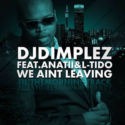 DJ Dimplez ft L-Tido & Anatii - We Ain't Leaving