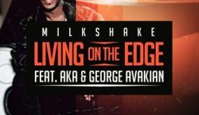 DJ Milkshake ft AKA & George Avakian - Living on the Edge