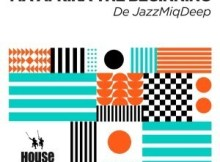 EP: De JazzMiQDeep - Ma Afrika The Beginning