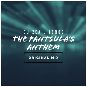 DJ Zea & Tsnob - The Pantsula's Anthem