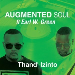 EP: Augmented Soul & Earl W. Green - Thand' Izinto