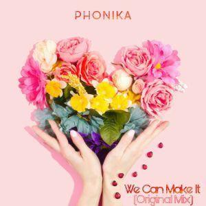 Phonika - We Can Make It (Original Mix)