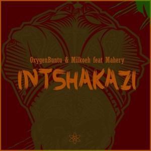 OxygenBuntu & Milkoeh ft Mahery - Intshakazi