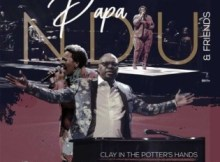 Papa Ndu ft Margaret Motsage - Clay in the Potter's Hands (Live)