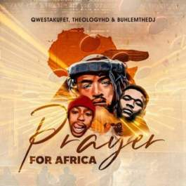 Qwestakufet, TheologyHD & BuhleMTheDJ - Prayer for Africa