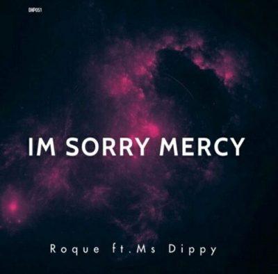 Roque ft Ms Dippy - I'm Sorry Mercy