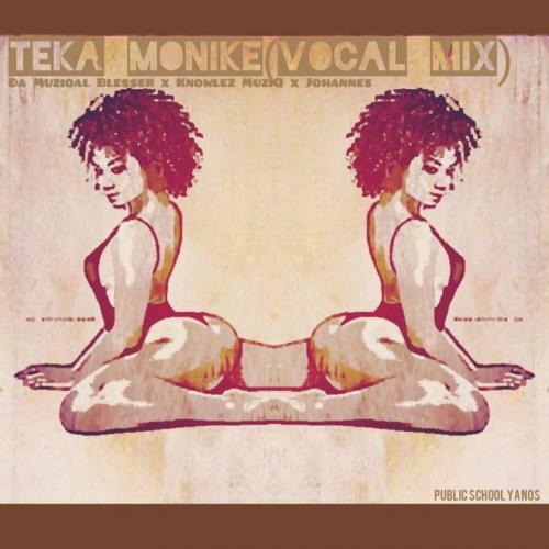 Da Muziqa Blesser, Knowlez MuziQ & Johannes - Teka Monike (Vocal Mix)