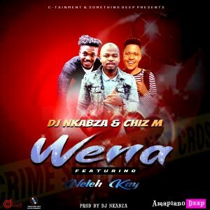DJ Nkabza & Chiz M ft Neleh Kay - Wena