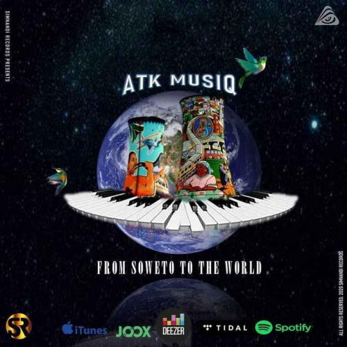 Download EP: ATK MusiQ - From Soweto To The World