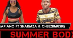 Mr Mapiano ft Sharmza & Cheeziimusiq - Summer Body (Original)