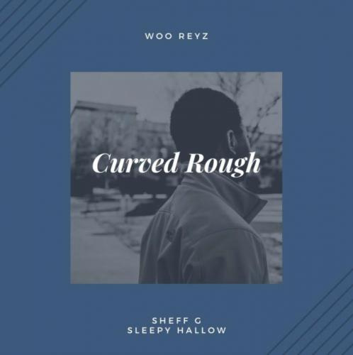 Woo Reyz ft Sheff G & Sleepy Hallow - Curved Rough