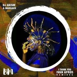 dj AkisM, Margaux - I Think You (Ivan Afro5 Remixes)