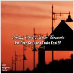 EP: Blaq Owl - Ase Deep Ke Dipina Tsako Kasi