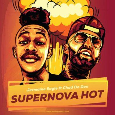Jermaine Eagle ft Chad Da Don - Supernova Hot