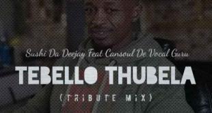 Sushi Da Deejay & Cansoul De Vocal Guru - Tebello Thubela (Tribute Mix)