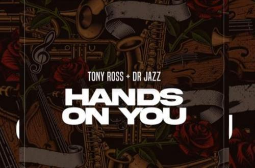 Tony Ross ft Dr Jazz - Hands On You