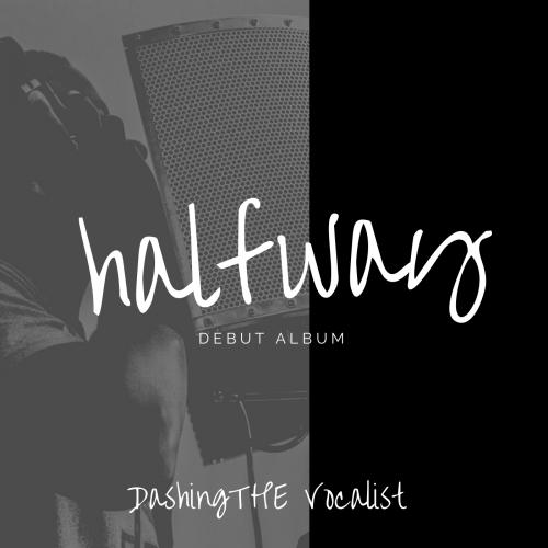 Album: Dashing The Vocalist - Halfway