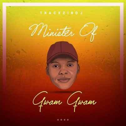 Album: ThackzinDJ - Minister of Gwam Gwam