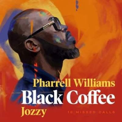 Black Coffee ft Pharrell Williams & Jozzy - 10 Missed Calls