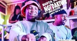 Busta 929 & Mr Jazziq ft Lady Du & Zuma - Ngi'dakiwe