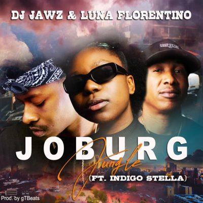 DJ Jawz & Luna Florentino ft Indigo Stella - JOBURG Jungle