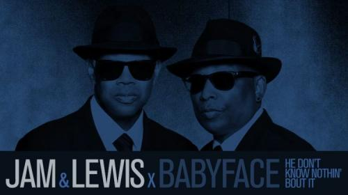 Jam & Lewis x Babyface shares 'He Don't Know Nothin' Bout I'