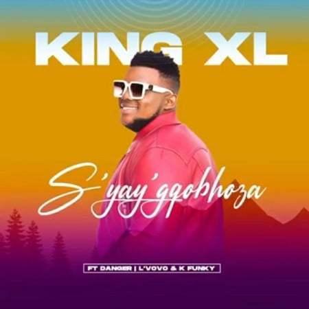 King XL ft Danger, L'vovo & K Funky - S'yay'gqobhoza