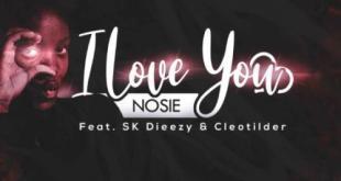 Nosie ft SK Dieezy & Cleotilder - I Love You