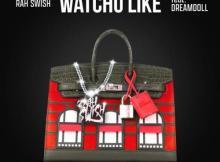 Rah Swish ft DreamDoll - Watchu Like