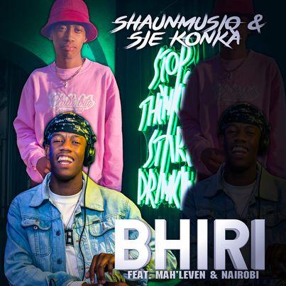 Sje Konka & ShaunMusiQ ft Mah'leven & Nairobi - Bhiri
