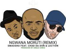 Smaushu ft Chad Da Don & Lection - Ngwana Moruti (Remix)