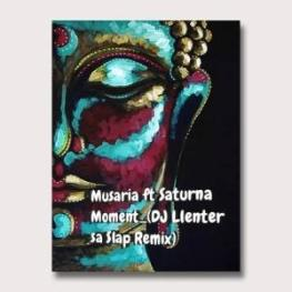 Musaria ft Saturna - Moment (DJ Llenter SA Slap Remix)