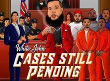 White John - Cases Still Pending