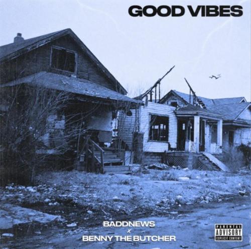 Baddnews ft Benny The Butcher - Good Vibes