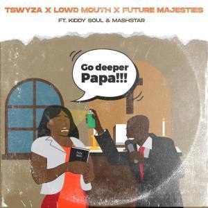 tswyza-lowd-mouth-future-majesties-ft-kiddy-soul-dj-mashstarr-go-deeper-papa