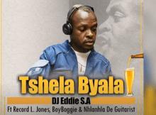 DJ Eddie S.A ft Record L Jones, BoyBoggie & Nhlanhla de Guitarist - Tshela Byala